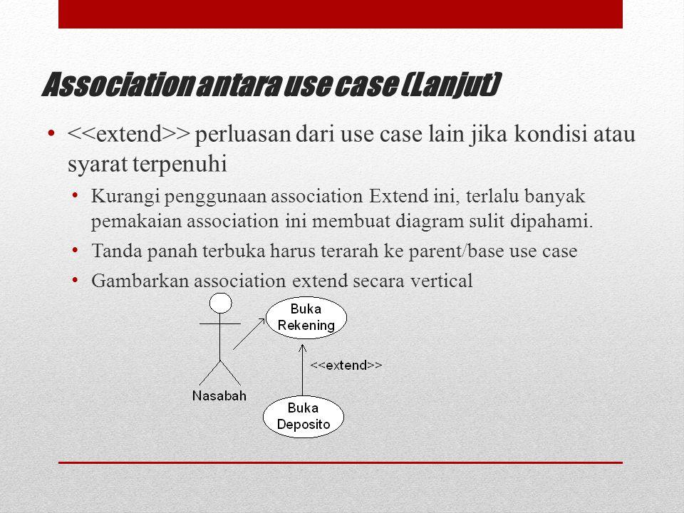 Association antara use case (Lanjut) > perluasan dari use case lain jika kondisi atau syarat terpenuhi Kurangi penggunaan association Extend ini, terl