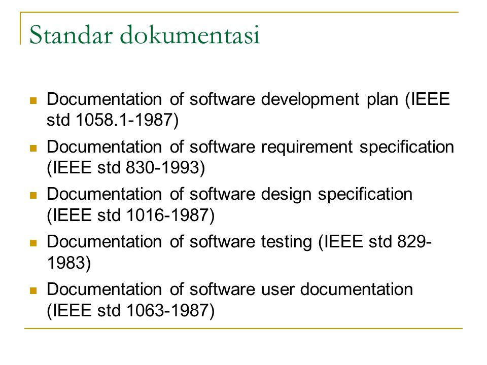 Standar dokumentasi Documentation of software development plan (IEEE std 1058.1-1987) Documentation of software requirement specification (IEEE std 83