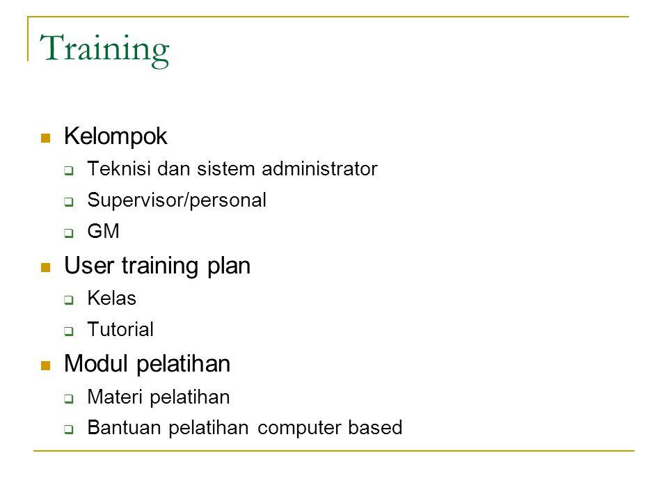 Training Kelompok  Teknisi dan sistem administrator  Supervisor/personal  GM User training plan  Kelas  Tutorial Modul pelatihan  Materi pelatih