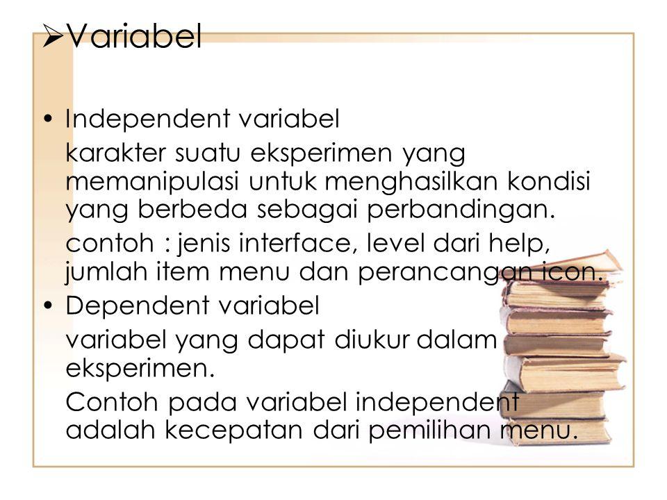  Variabel Independent variabel karakter suatu eksperimen yang memanipulasi untuk menghasilkan kondisi yang berbeda sebagai perbandingan. contoh : jen