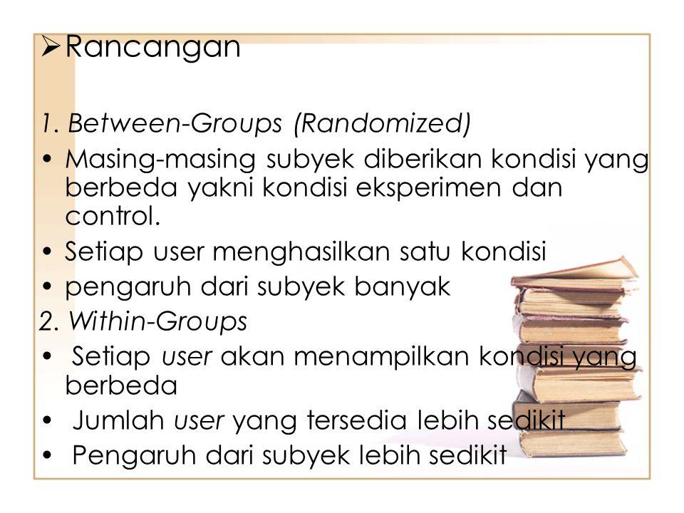  Rancangan 1. Between-Groups (Randomized) Masing-masing subyek diberikan kondisi yang berbeda yakni kondisi eksperimen dan control. Setiap user mengh