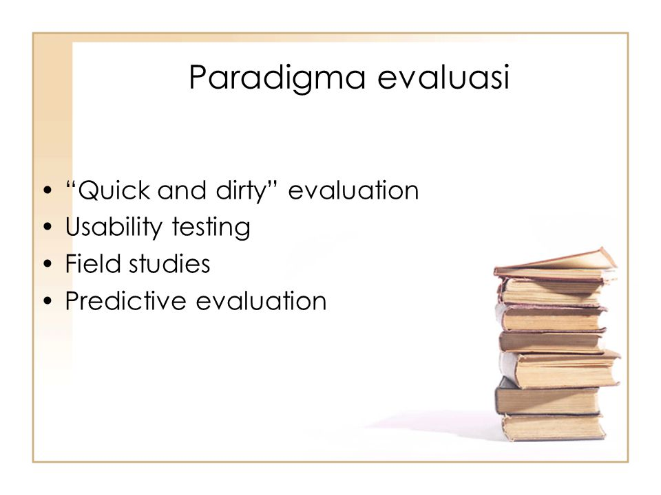 """""""Quick and dirty"""" evaluation Usability testing Field studies Predictive evaluation Paradigma evaluasi"""