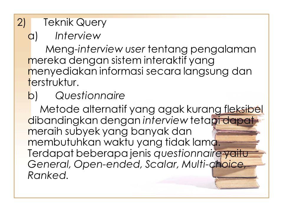 2) Teknik Query a) Interview Meng-interview user tentang pengalaman mereka dengan sistem interaktif yang menyediakan informasi secara langsung dan ter