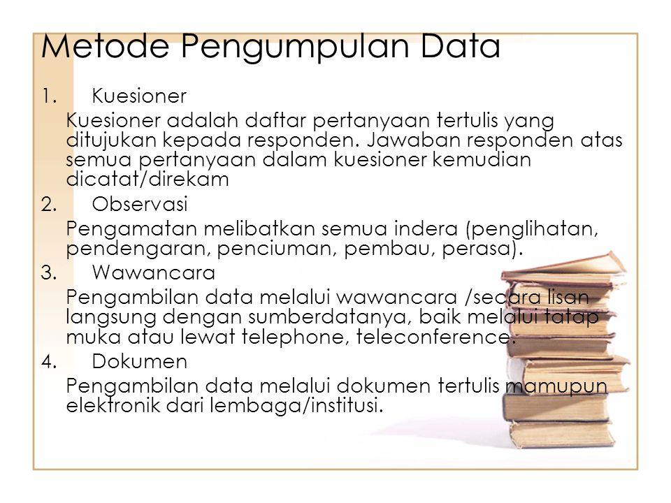 1. Kuesioner Kuesioner adalah daftar pertanyaan tertulis yang ditujukan kepada responden. Jawaban responden atas semua pertanyaan dalam kuesioner kemu