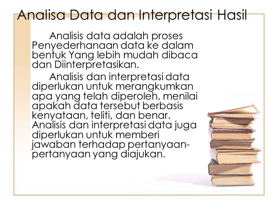 Analisis data adalah proses Penyederhanaan data ke dalam bentuk Yang lebih mudah dibaca dan Diinterpretasikan. Analisis dan interpretasi data diperluk
