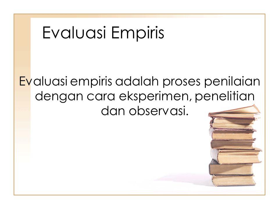 Evaluasi empiris adalah proses penilaian dengan cara eksperimen, penelitian dan observasi. Evaluasi Empiris