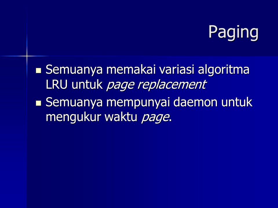 Paging Semuanya memakai variasi algoritma LRU untuk page replacement Semuanya memakai variasi algoritma LRU untuk page replacement Semuanya mempunyai