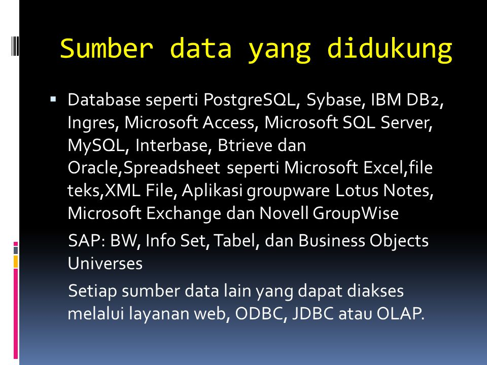 Sumber data yang didukung  Database seperti PostgreSQL, Sybase, IBM DB2, Ingres, Microsoft Access, Microsoft SQL Server, MySQL, Interbase, Btrieve da