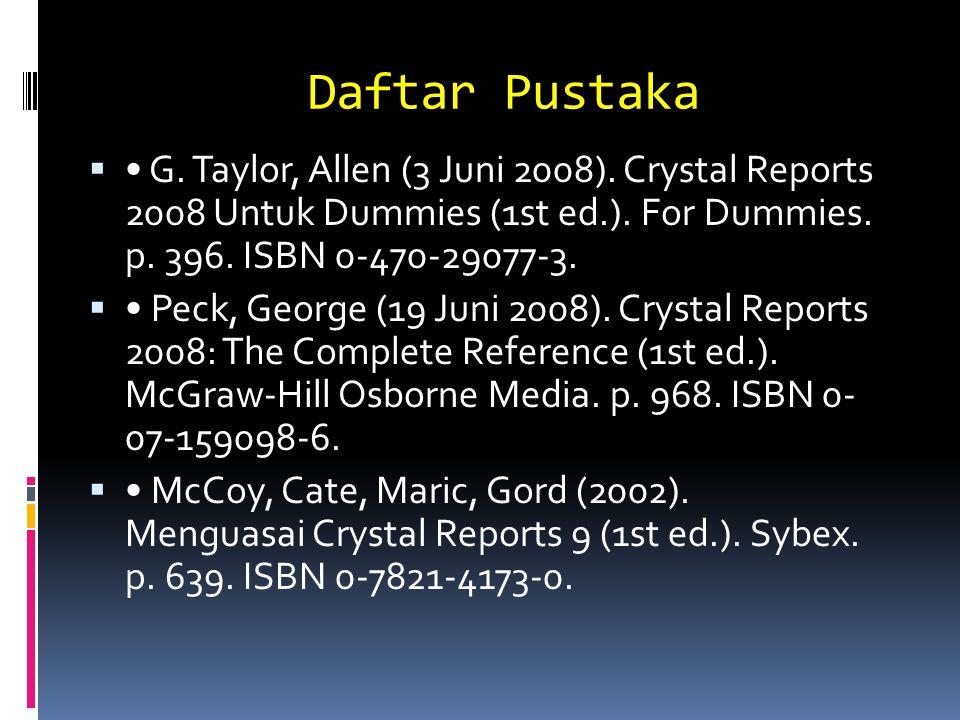 Daftar Pustaka  G. Taylor, Allen (3 Juni 2008). Crystal Reports 2008 Untuk Dummies (1st ed.). For Dummies. p. 396. ISBN 0-470-29077-3.  Peck, George