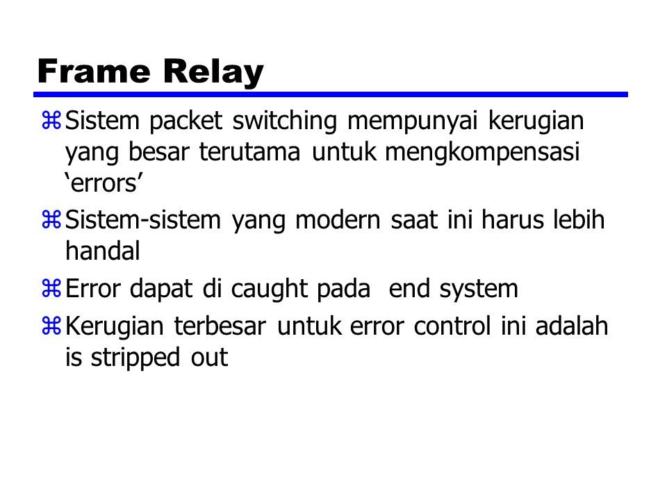 Frame Relay zSistem packet switching mempunyai kerugian yang besar terutama untuk mengkompensasi 'errors' zSistem-sistem yang modern saat ini harus le