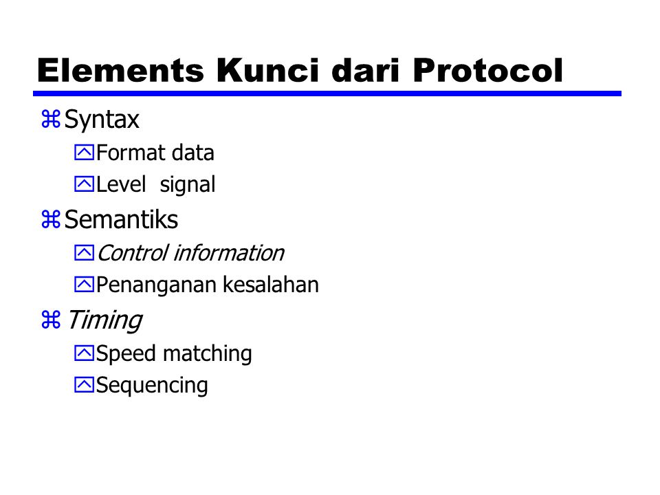 Elements Kunci dari Protocol zSyntax yFormat data yLevel signal zSemantiks yControl information yPenanganan kesalahan zTiming ySpeed matching ySequenc