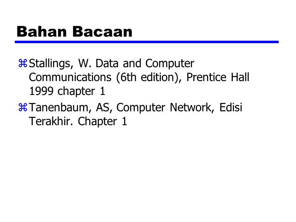 Bahan Bacaan zStallings, W. Data and Computer Communications (6th edition), Prentice Hall 1999 chapter 1 zTanenbaum, AS, Computer Network, Edisi Terak