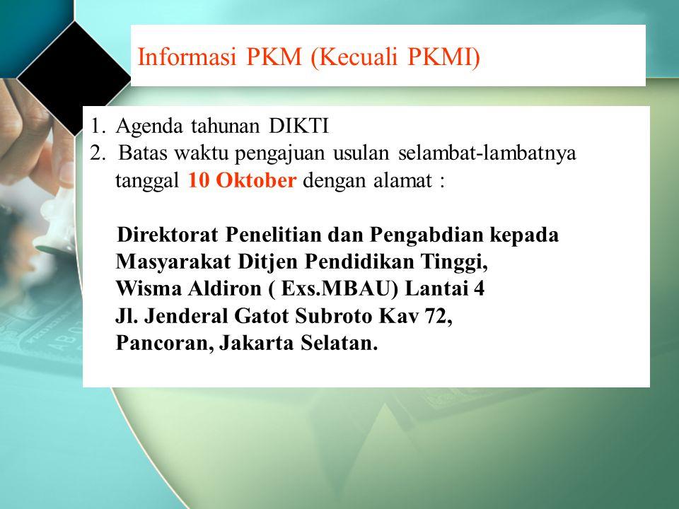 Informasi PKM (Kecuali PKMI) 1.Agenda tahunan DIKTI 2.