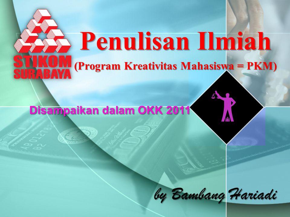 Penulisan Ilmiah (Program Kreativitas Mahasiswa = PKM) Disampaikan dalam OKK 2011 by Bambang Hariadi