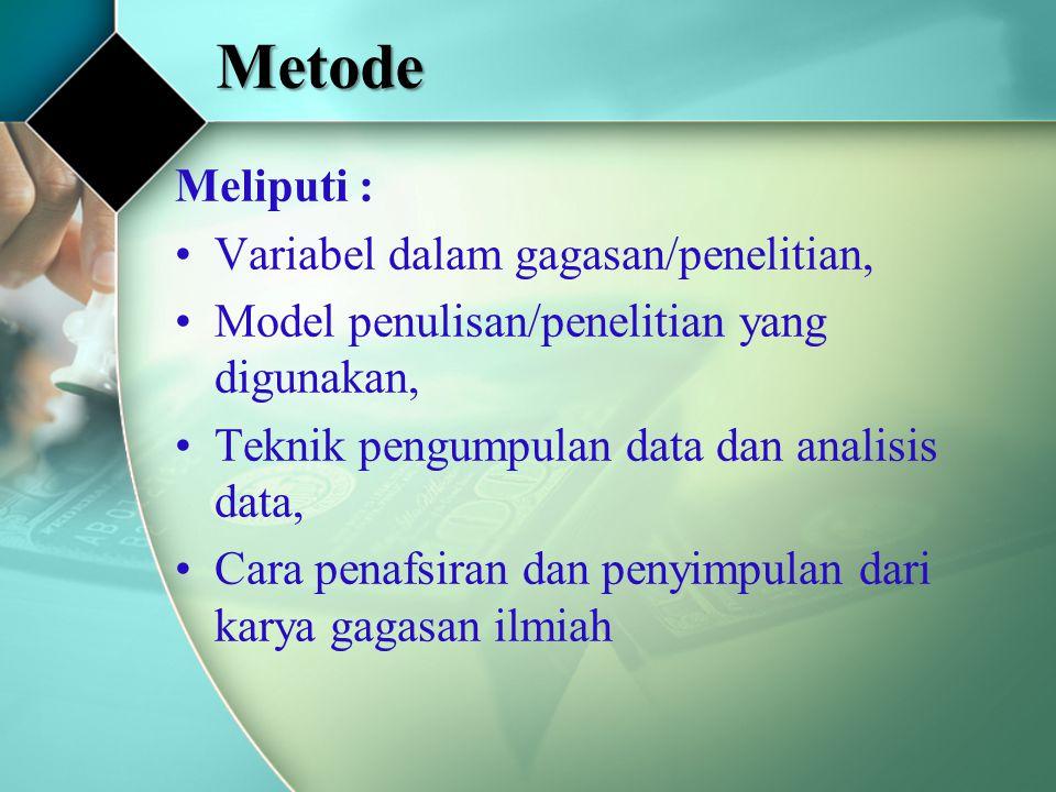 Metode Meliputi : Variabel dalam gagasan/penelitian, Model penulisan/penelitian yang digunakan, Teknik pengumpulan data dan analisis data, Cara penafsiran dan penyimpulan dari karya gagasan ilmiah