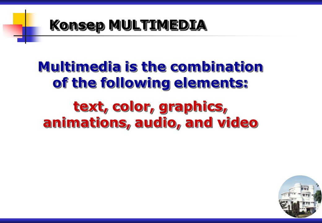 Multimedia is the combination of the following elements: text, color, graphics, animations, audio, and video Multimedia is the combination of the foll