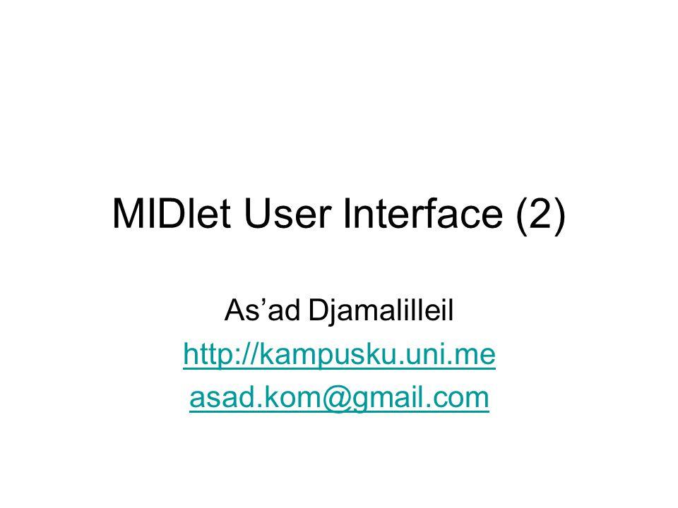 Class Command Command adalah sebuah fitur pada Class Displayable, sehingga dapat ditambahkan pada user interface, bahkan yang menggunakan low-level API Command digunakan untuk menangani aksi yang diberikan oleh user lewat interface yang disediakan oleh MIDlet Command layaknya tombol aplikasi desktop atau yang diistilahkan dengan soft button pada MIDlet