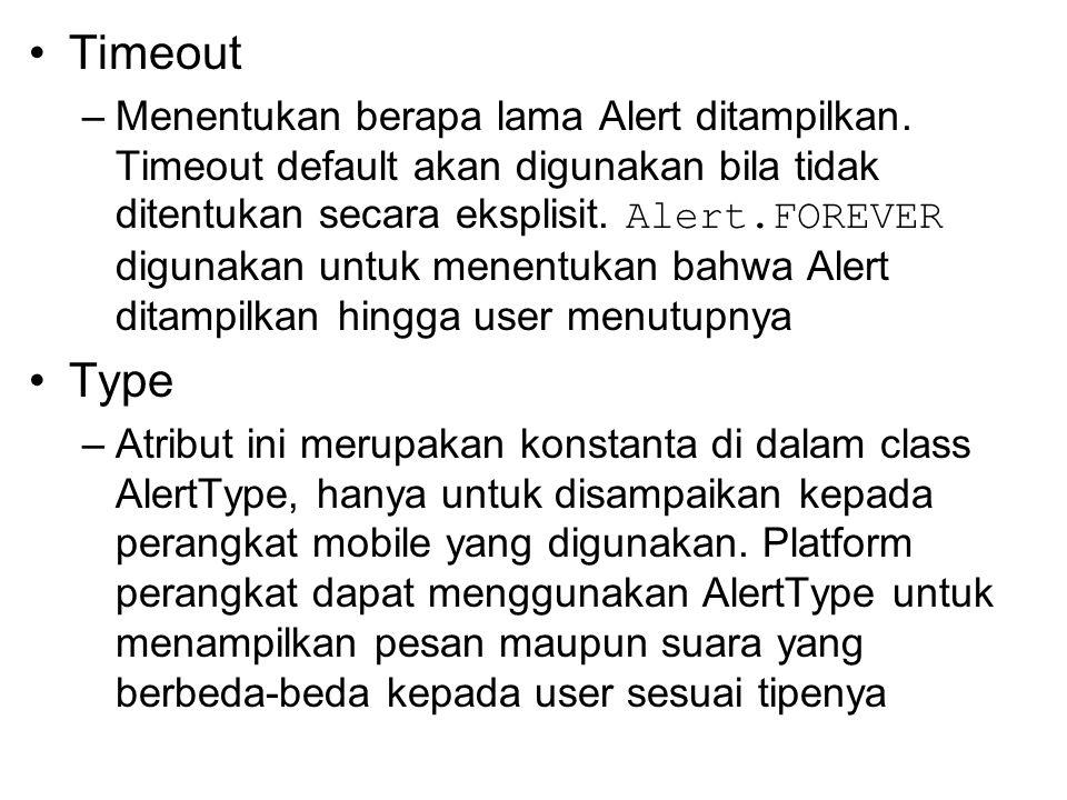 Timeout –Menentukan berapa lama Alert ditampilkan. Timeout default akan digunakan bila tidak ditentukan secara eksplisit. Alert.FOREVER digunakan untu