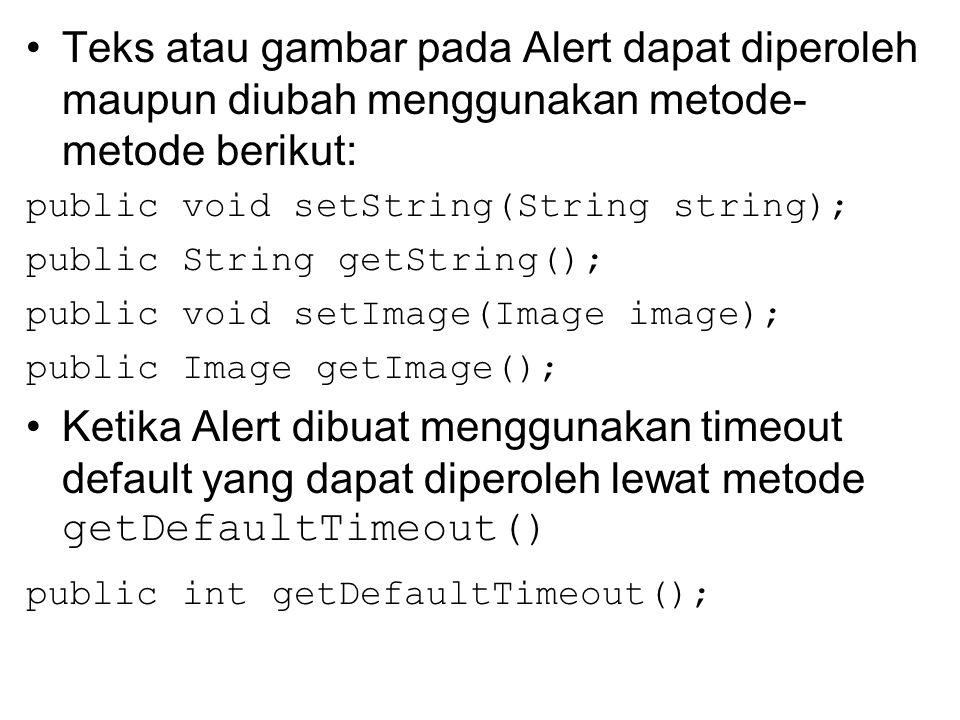 Teks atau gambar pada Alert dapat diperoleh maupun diubah menggunakan metode- metode berikut: public void setString(String string); public String getS