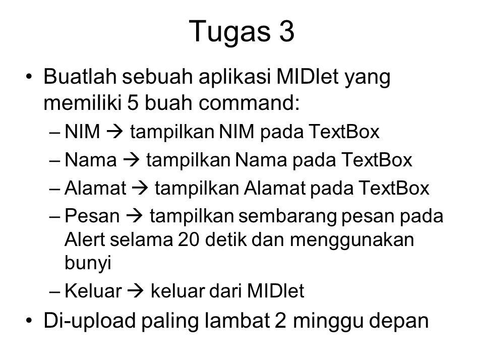 Tugas 3 Buatlah sebuah aplikasi MIDlet yang memiliki 5 buah command: –NIM  tampilkan NIM pada TextBox –Nama  tampilkan Nama pada TextBox –Alamat  t