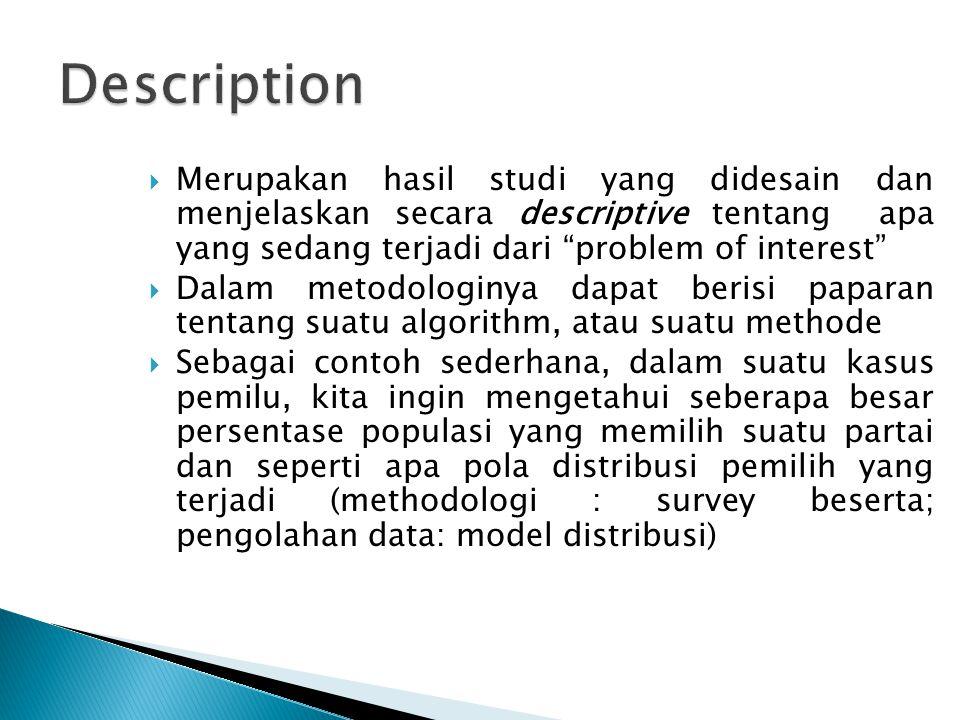 """ Merupakan hasil studi yang didesain dan menjelaskan secara descriptive tentang apa yang sedang terjadi dari """"problem of interest""""  Dalam metodologi"""
