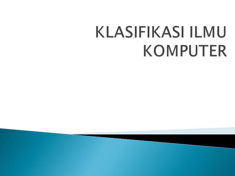  Ilmu komputer adalah disiplin ilmu yang cukup luas, dari masalah teori dasar sampai teknologi aplikasi.