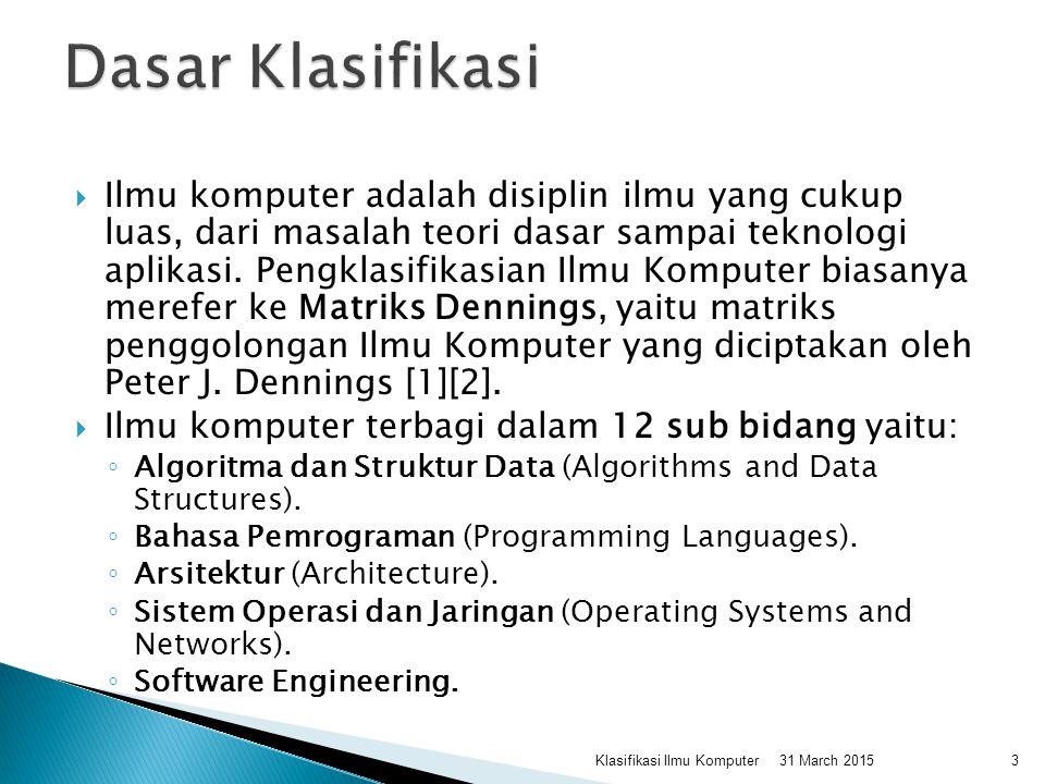  Ilmu komputer adalah disiplin ilmu yang cukup luas, dari masalah teori dasar sampai teknologi aplikasi. Pengklasifikasian Ilmu Komputer biasanya mer