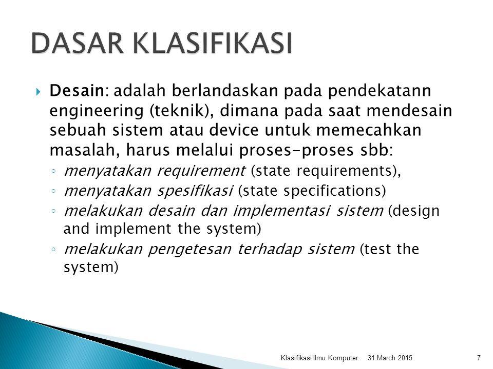  Desain: adalah berlandaskan pada pendekatann engineering (teknik), dimana pada saat mendesain sebuah sistem atau device untuk memecahkan masalah, ha