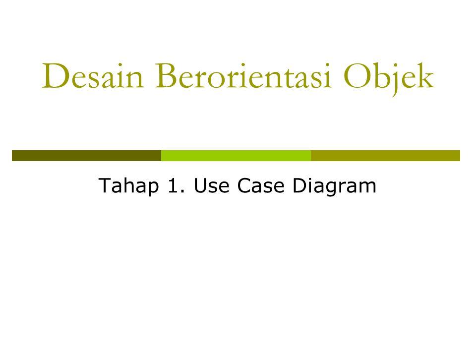 Desain Berorientasi Objek Tahap 1. Use Case Diagram