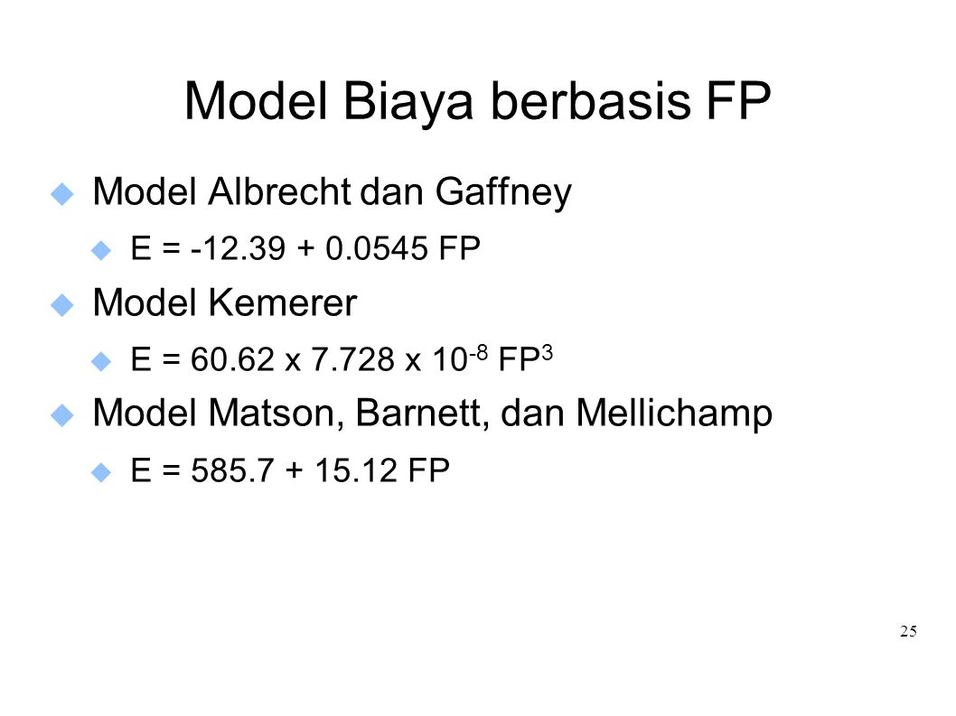 25 Model Biaya berbasis FP  Model Albrecht dan Gaffney  E = -12.39 + 0.0545 FP  Model Kemerer  E = 60.62 x 7.728 x 10 -8 FP 3  Model Matson, Barn