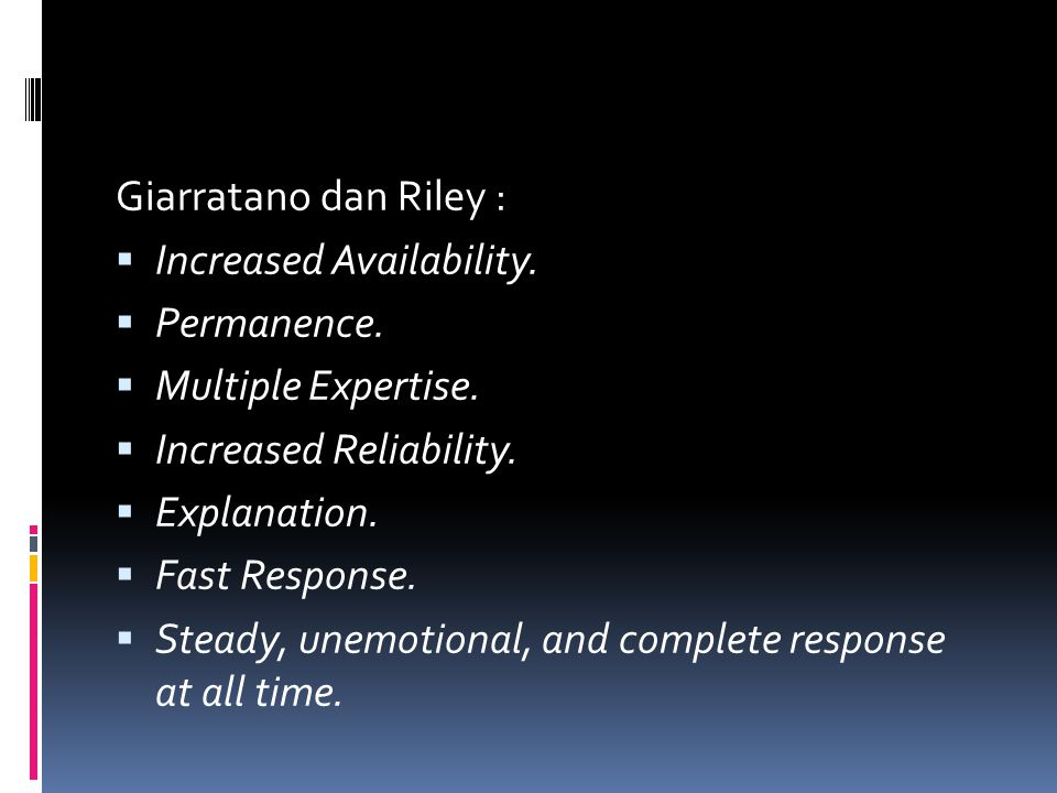Giarratano dan Riley :  Increased Availability.  Permanence.  Multiple Expertise.  Increased Reliability.  Explanation.  Fast Response.  Steady
