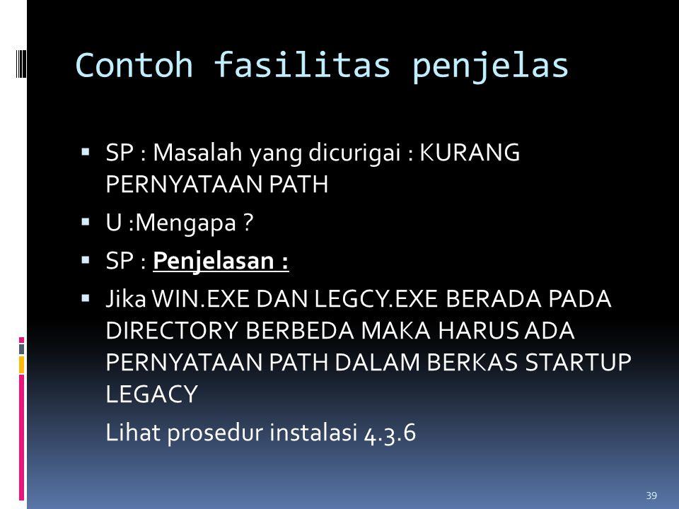 Contoh fasilitas penjelas  SP : Masalah yang dicurigai : KURANG PERNYATAAN PATH  U :Mengapa .