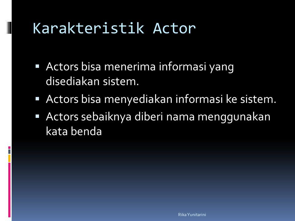 Karakteristik Actor  Actors bisa menerima informasi yang disediakan sistem.