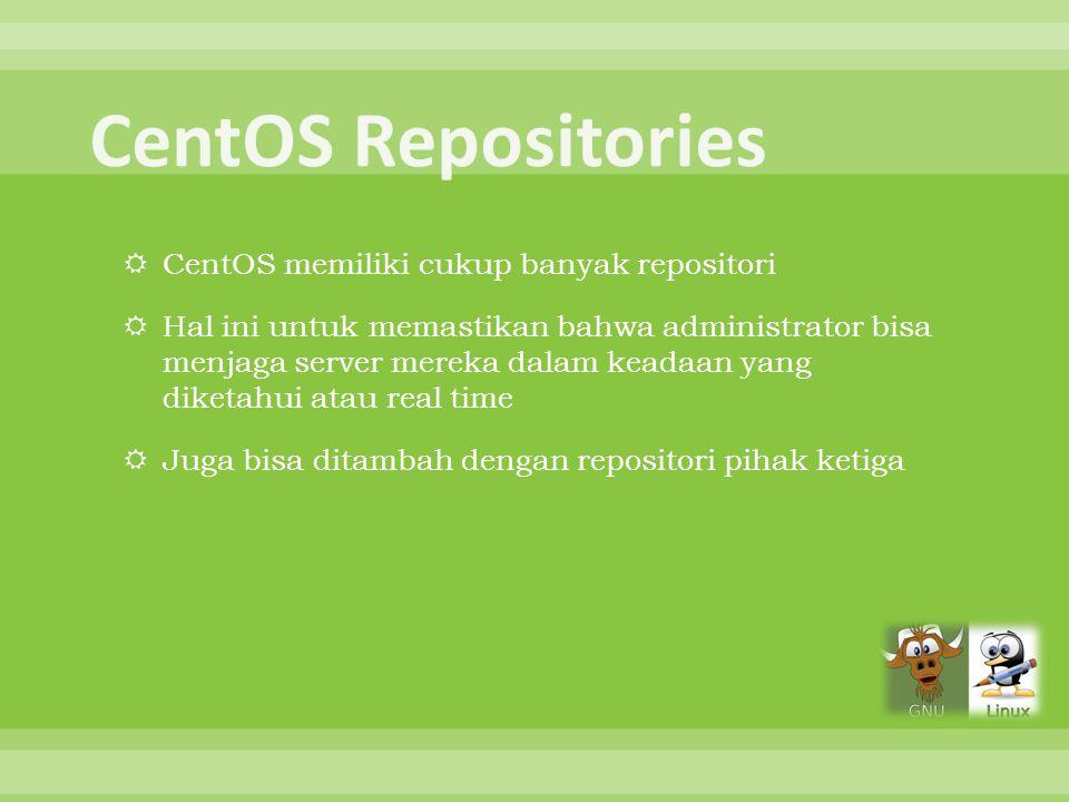  [base]  Repositori ini diaktifkan secara default dan berisi paket-paket RPM pada ISO CentOS  [updates]  Repositori ini juga diaktifkan secara default, di mana semua keamanan, memperbaiki bug, dan perangkat tambahan update untuk repositori [base] ditempatkan.
