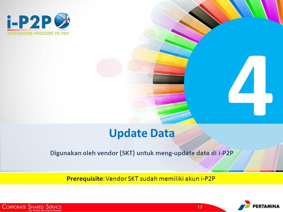 4 Update Data Digunakan oleh vendor (SKT) untuk meng-update data di i-P2P 17 Prerequisite: Vendor SKT sudah memiliki akun i-P2P