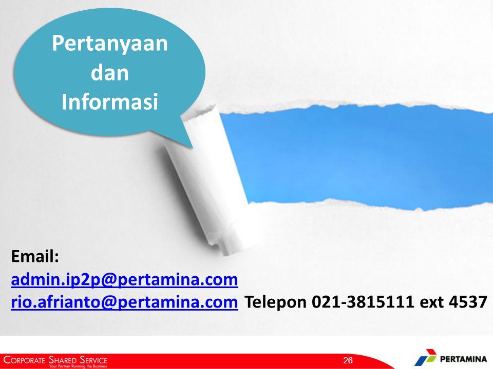 26 Email: admin.ip2p@pertamina.com rio.afrianto@pertamina.comrio.afrianto@pertamina.com Telepon 021-3815111 ext 4537 Pertanyaan dan Informasi