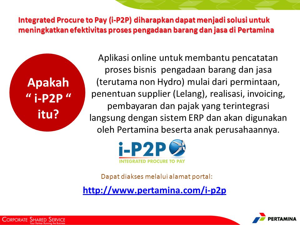 Modul yang tersedia di i-P2P i-P2P Vendor Managem ent Sourcing Collabora tive Contract Managem ent Invoice, Payment, Tax Spend Analysis 4 Pengelolaan master data vendor, dimana vendor dapat mengelola beberapa datanya sendiri.
