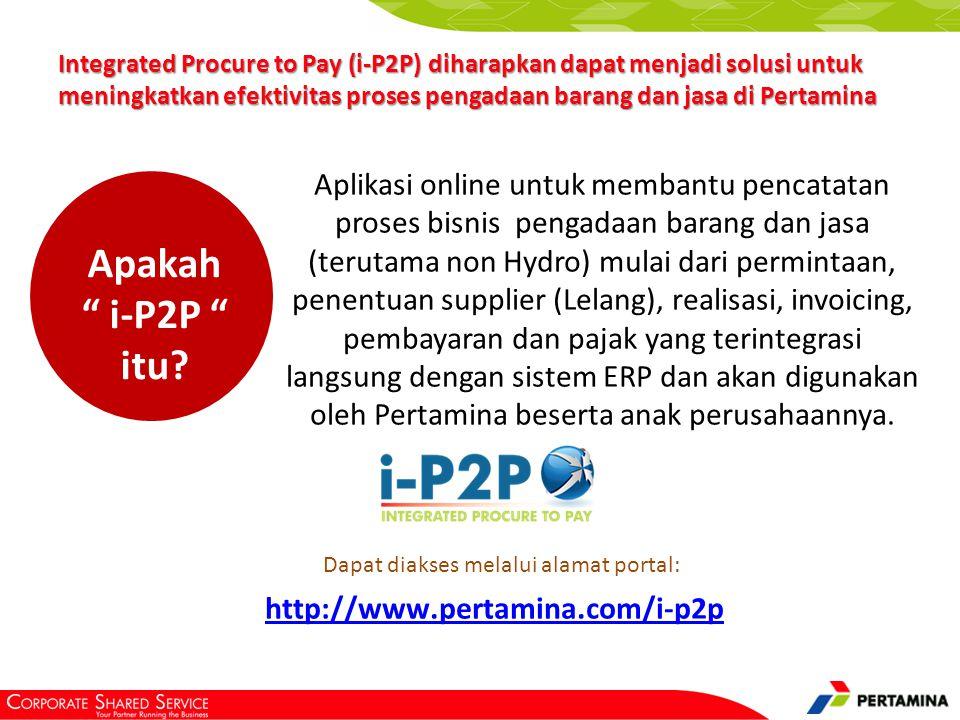 """Apakah """" i-P2P """" itu? Aplikasi online untuk membantu pencatatan proses bisnis pengadaan barang dan jasa (terutama non Hydro) mulai dari permintaan, pe"""