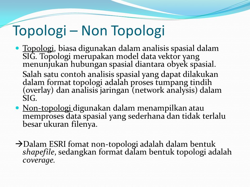 Topologi – Non Topologi Topologi, biasa digunakan dalam analisis spasial dalam SIG.