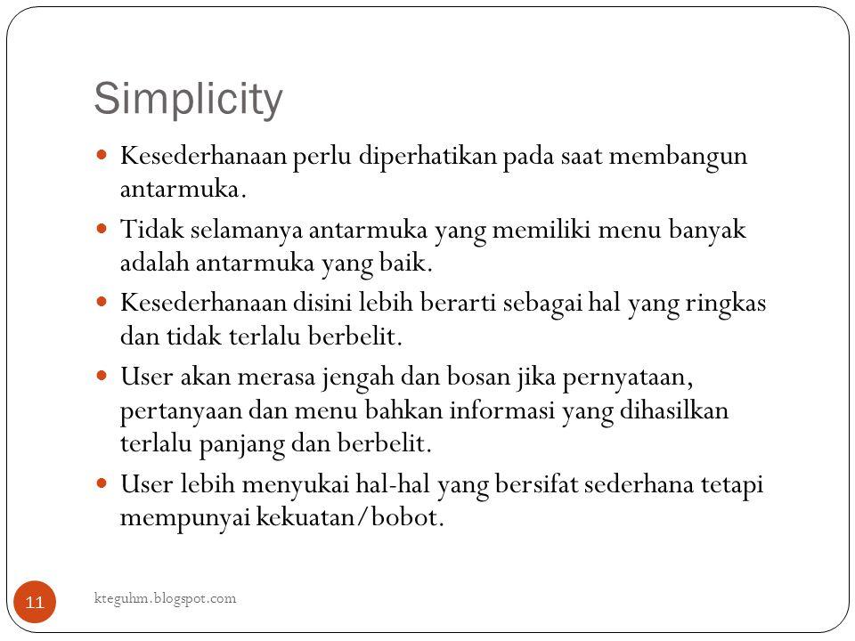 Simplicity kteguhm.blogspot.com 11 Kesederhanaan perlu diperhatikan pada saat membangun antarmuka. Tidak selamanya antarmuka yang memiliki menu banyak