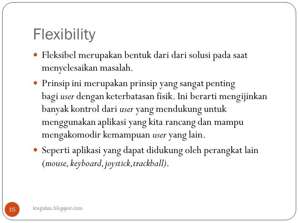 Flexibility kteguhm.blogspot.com 15 Fleksibel merupakan bentuk dari dari solusi pada saat menyelesaikan masalah. Prinsip ini merupakan prinsip yang sa