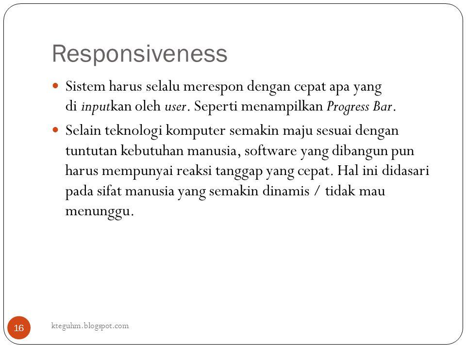 Responsiveness kteguhm.blogspot.com 16 Sistem harus selalu merespon dengan cepat apa yang di inputkan oleh user. Seperti menampilkan Progress Bar. Sel