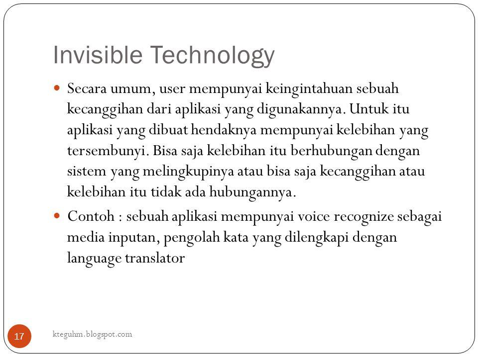 Invisible Technology kteguhm.blogspot.com 17 Secara umum, user mempunyai keingintahuan sebuah kecanggihan dari aplikasi yang digunakannya. Untuk itu a