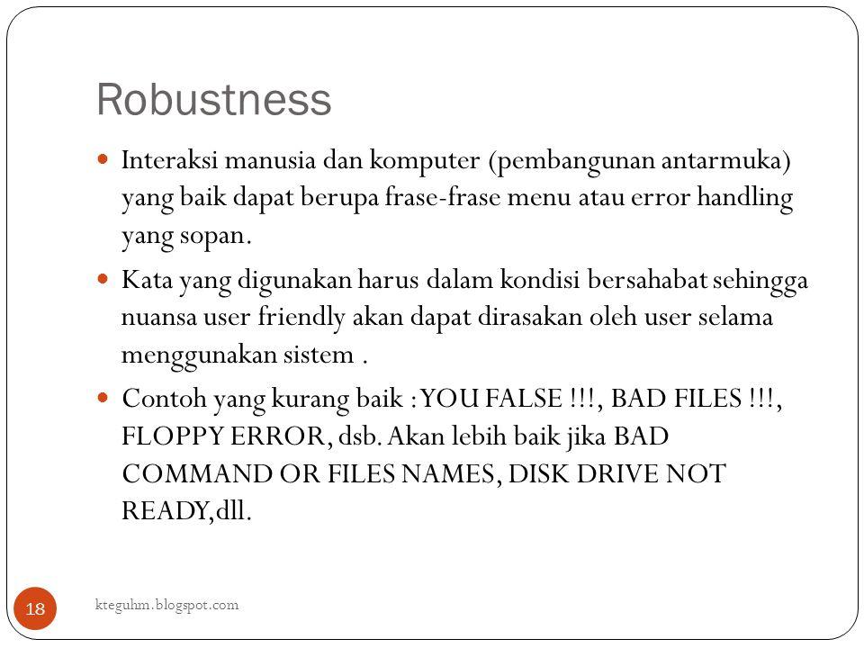 Robustness kteguhm.blogspot.com 18 Interaksi manusia dan komputer (pembangunan antarmuka) yang baik dapat berupa frase-frase menu atau error handling