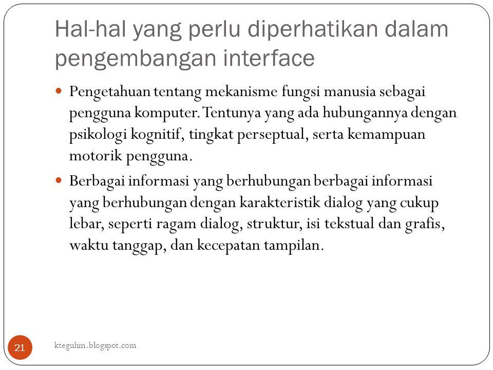Hal-hal yang perlu diperhatikan dalam pengembangan interface kteguhm.blogspot.com 21 Pengetahuan tentang mekanisme fungsi manusia sebagai pengguna kom