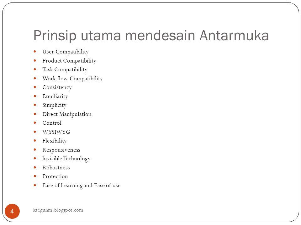 Prinsip utama mendesain Antarmuka kteguhm.blogspot.com 4 User Compatibility Product Compatibility Task Compatibility Work flow Compatibility Consisten