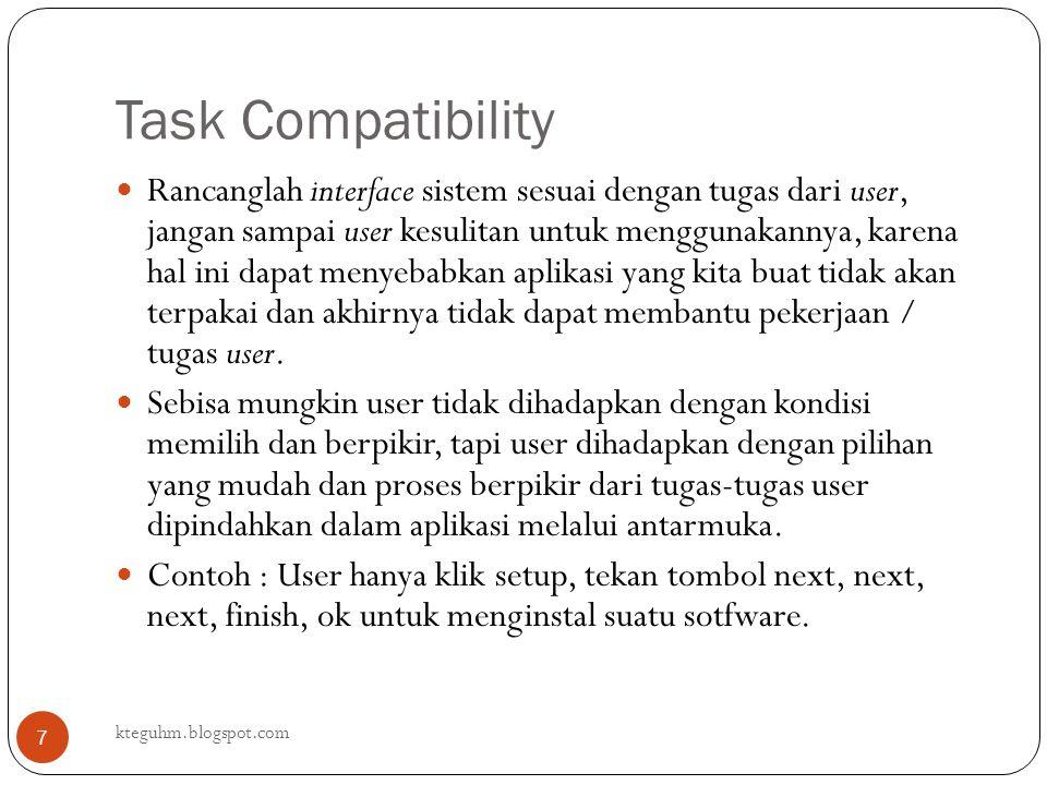 Task Compatibility kteguhm.blogspot.com 7 Rancanglah interface sistem sesuai dengan tugas dari user, jangan sampai user kesulitan untuk menggunakannya