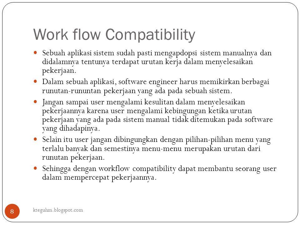 Work flow Compatibility kteguhm.blogspot.com 8 Sebuah aplikasi sistem sudah pasti mengapdopsi sistem manualnya dan didalamnya tentunya terdapat urutan
