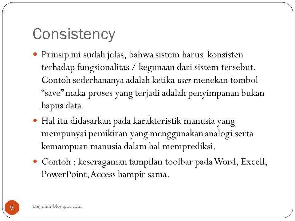 Consistency kteguhm.blogspot.com 9 Prinsip ini sudah jelas, bahwa sistem harus konsisten terhadap fungsionalitas / kegunaan dari sistem tersebut. Cont