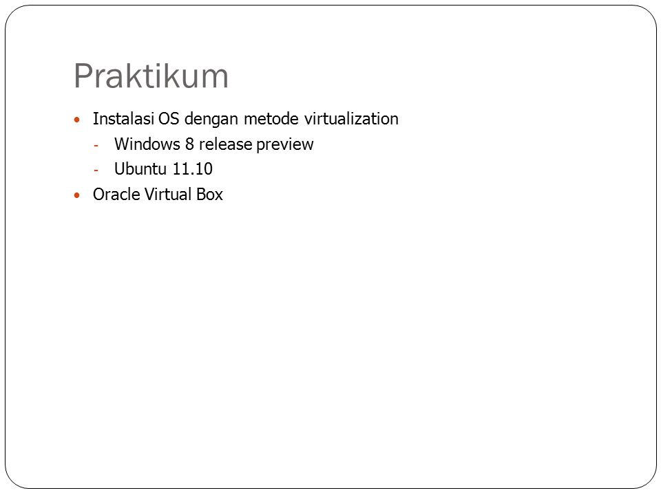 Praktikum Instalasi OS dengan metode virtualization - Windows 8 release preview - Ubuntu 11.10 Oracle Virtual Box